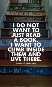 i-do-not-want-to-just-read-a-book-i-want-to-climb-inside-them-and-live-there-quote-1